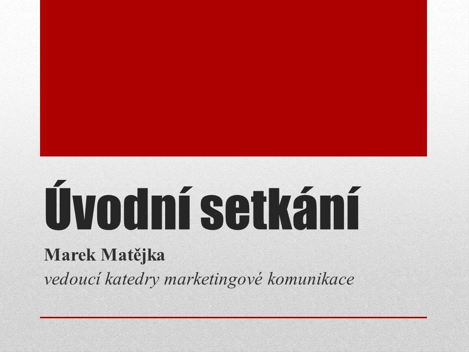Úvodní setkání Marek Matějka vedoucí katedry marketingové komunikace