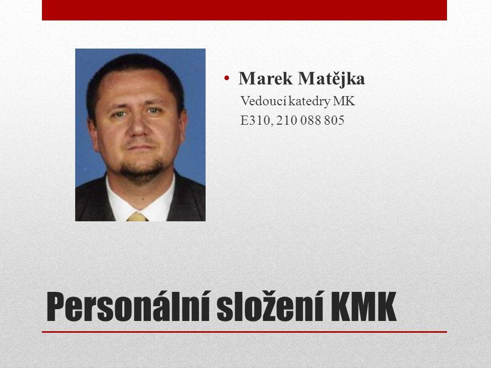 Personální složení KMK Marek Matějka Vedoucí katedry MK E310, 210 088 805