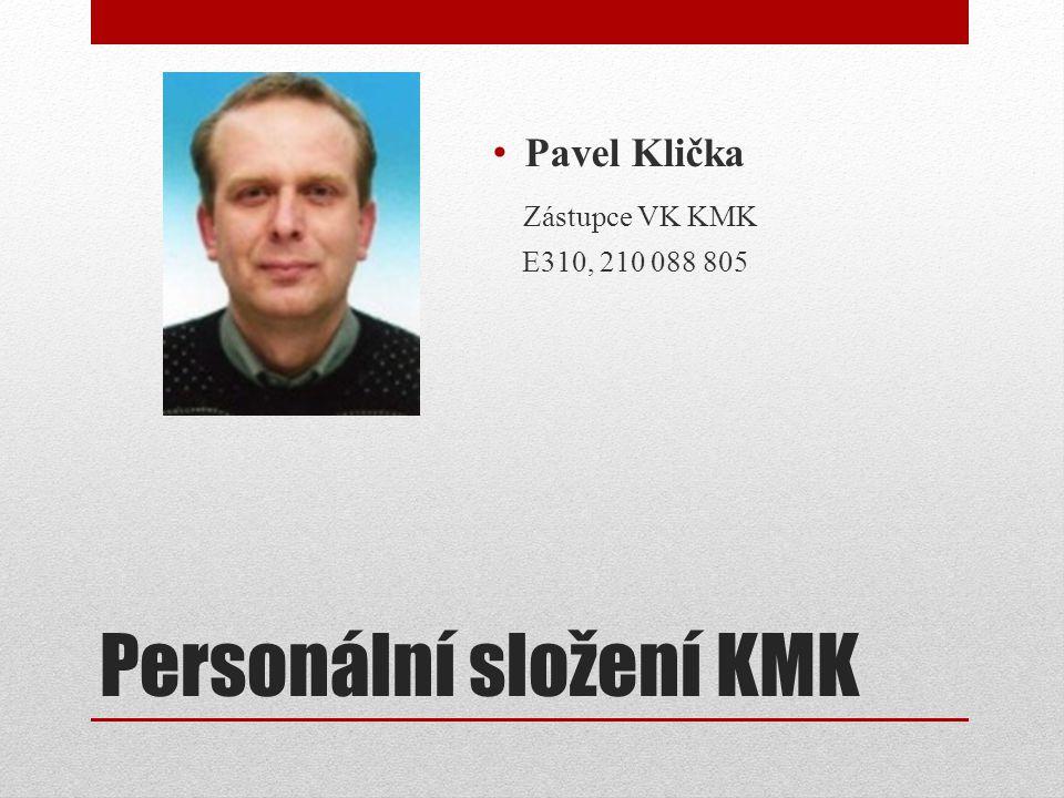Personální složení KMK Pavel Klička Zástupce VK KMK E310, 210 088 805