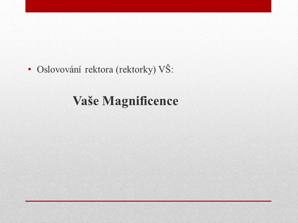 Oslovování rektora (rektorky) VŠ: Vaše Magnificence