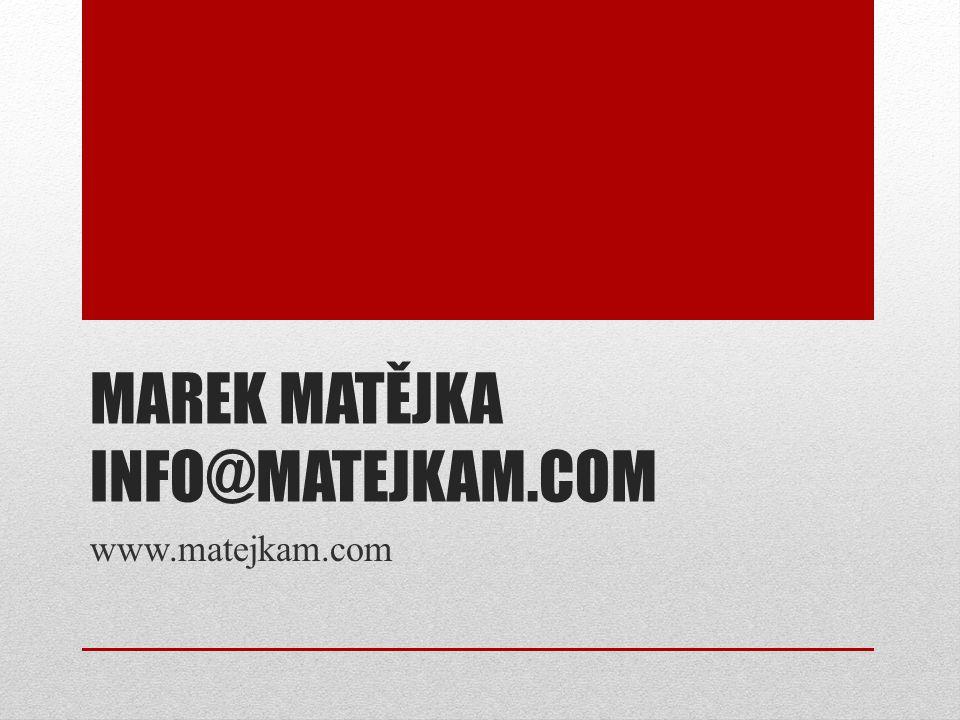 MAREK MATĚJKA INFO@MATEJKAM.COM www.matejkam.com