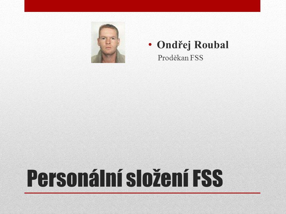 Personální složení FSS Ondřej Roubal Proděkan FSS