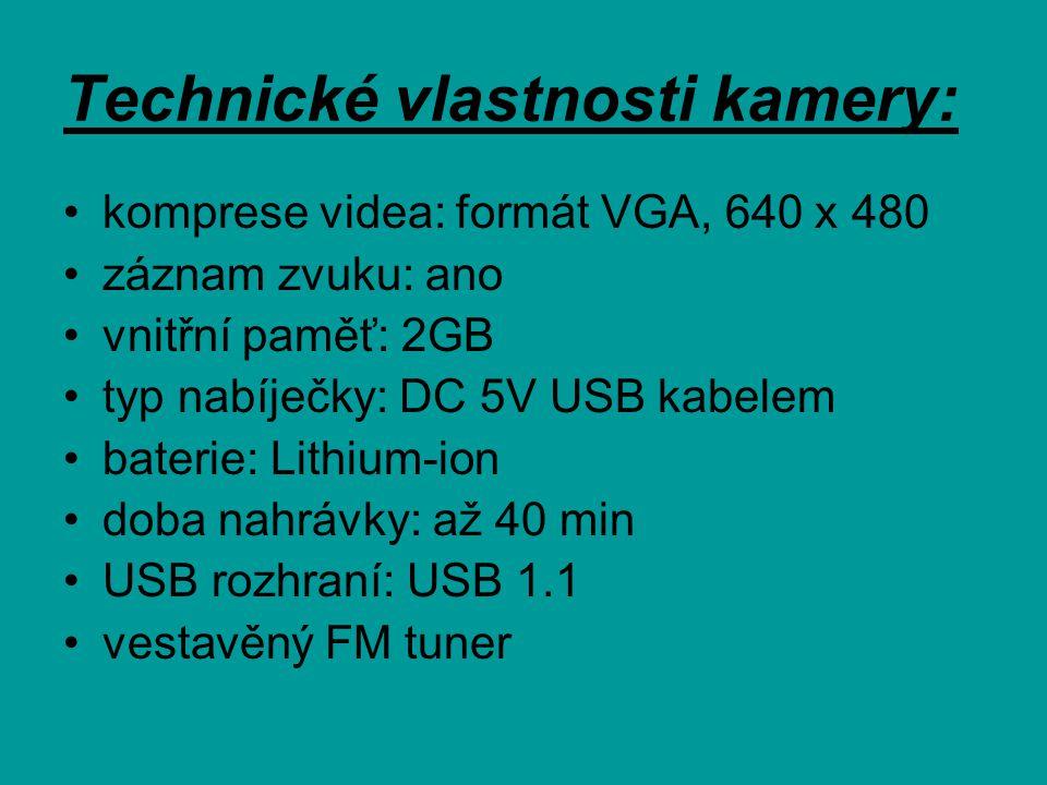 Technické vlastnosti kamery: komprese videa: formát VGA, 640 x 480 záznam zvuku: ano vnitřní paměť: 2GB typ nabíječky: DC 5V USB kabelem baterie: Lithium-ion doba nahrávky: až 40 min USB rozhraní: USB 1.1 vestavěný FM tuner