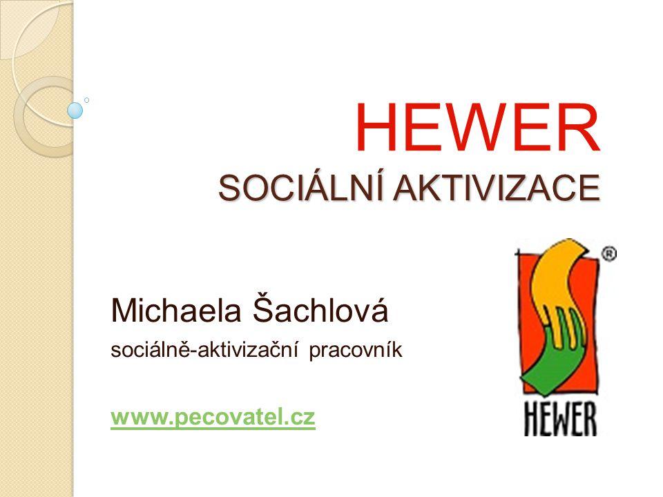 SOCIÁLNÍ AKTIVIZACE HEWER SOCIÁLNÍ AKTIVIZACE Michaela Šachlová sociálně-aktivizační pracovník www.pecovatel.cz