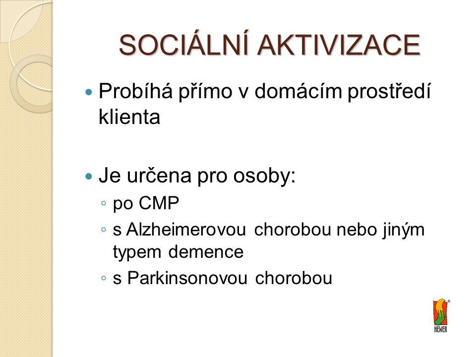SOCIÁLNÍ AKTIVIZACE Probíhá přímo v domácím prostředí klienta Je určena pro osoby: ◦ po CMP ◦ s Alzheimerovou chorobou nebo jiným typem demence ◦ s Parkinsonovou chorobou