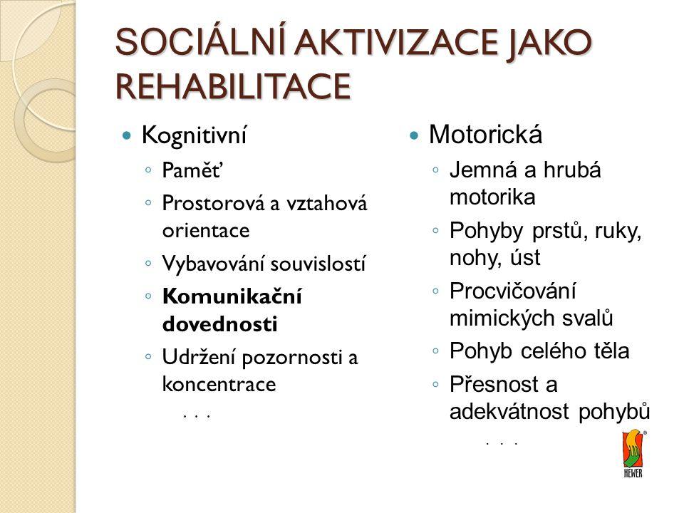 SOCIÁLNÍ AKTIVIZACE JAKO REHABILITACE Kognitivní ◦ Paměť ◦ Prostorová a vztahová orientace ◦ Vybavování souvislostí ◦ Komunikační dovednosti ◦ Udržení pozornosti a koncentrace...