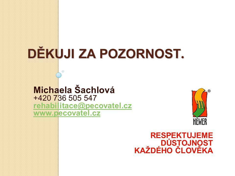 DĚKUJI ZA POZORNOST. Michaela Šachlová +420 736 505 547 rehabilitace@pecovatel.cz www.pecovatel.cz RESPEKTUJEME DŮSTOJNOST KAŽDÉHO ČLOVĚKA