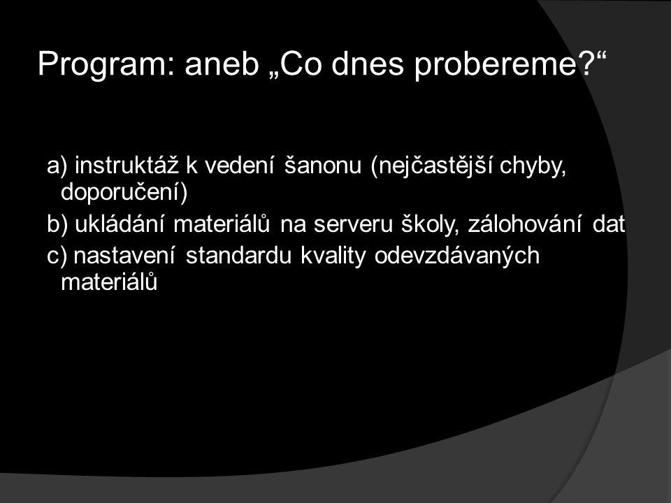 """Program: aneb """"Co dnes probereme a) instruktáž k vedení šanonu (nejčastější chyby, doporučení) b) ukládání materiálů na serveru školy, zálohování dat c) nastavení standardu kvality odevzdávaných materiálů"""