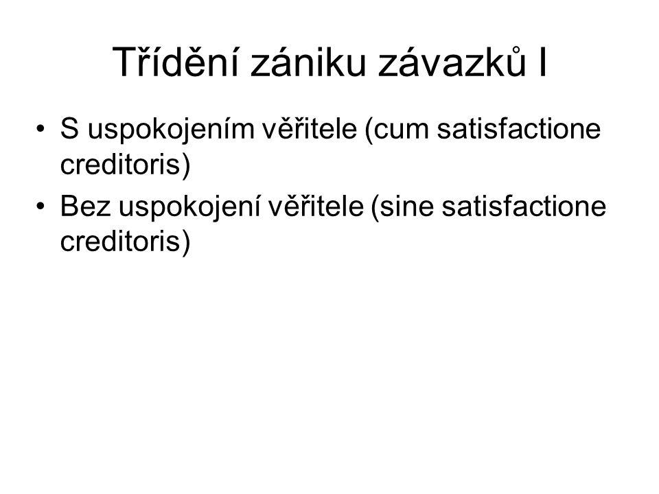Třídění zániku závazků I S uspokojením věřitele (cum satisfactione creditoris) Bez uspokojení věřitele (sine satisfactione creditoris)
