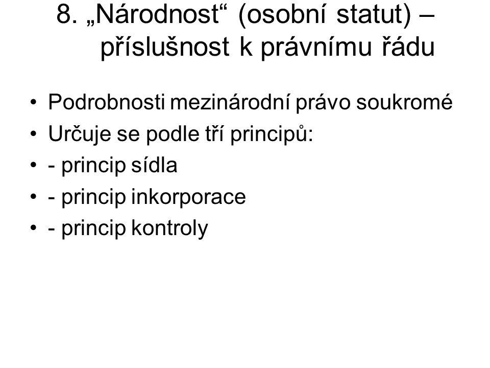 """8. """"Národnost"""" (osobní statut) – příslušnost k právnímu řádu Podrobnosti mezinárodní právo soukromé Určuje se podle tří principů: - princip sídla - pr"""