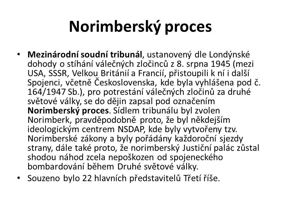 Norimberský proces Mezinárodní soudní tribunál, ustanovený dle Londýnské dohody o stíhání válečných zločinců z 8. srpna 1945 (mezi USA, SSSR, Velkou B