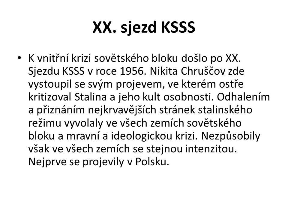 XX. sjezd KSSS K vnitřní krizi sovětského bloku došlo po XX. Sjezdu KSSS v roce 1956. Nikita Chruščov zde vystoupil se svým projevem, ve kterém ostře