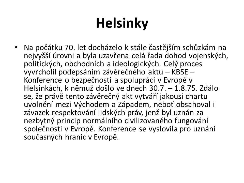 Helsinky Na počátku 70. let docházelo k stále častějším schůzkám na nejvyšší úrovni a byla uzavřena celá řada dohod vojenských, politických, obchodníc