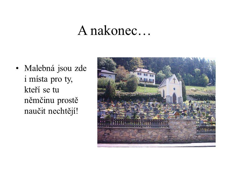 A nakonec… Malebná jsou zde i místa pro ty, kteří se tu němčinu prostě naučit nechtějí!