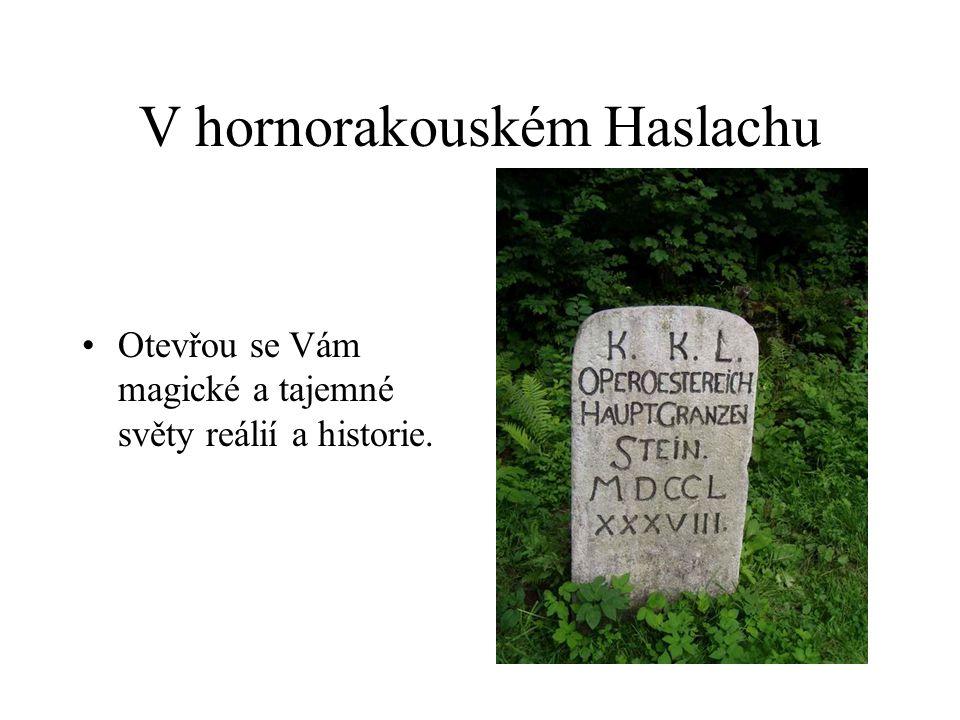 V hornorakouském Haslachu Otevřou se Vám magické a tajemné světy reálií a historie.