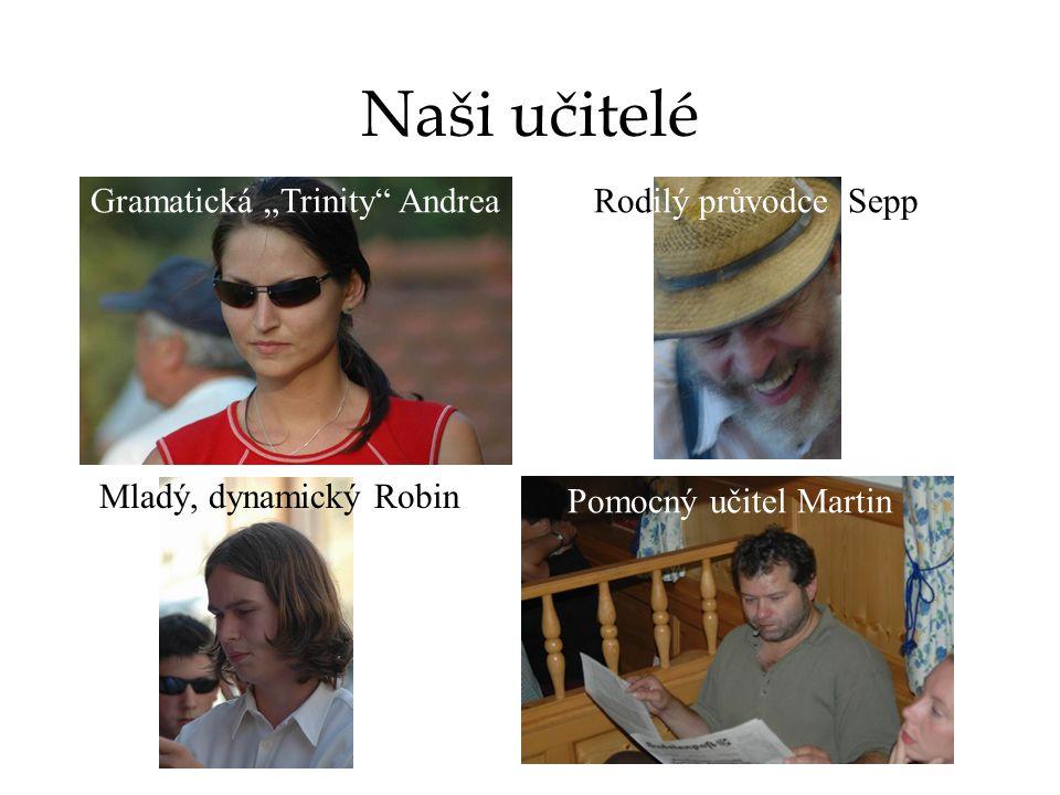 """Naši učitelé Gramatická """"Trinity Andrea Pomocný učitel Martin Mladý, dynamický Robin Rodilý průvodce Sepp"""