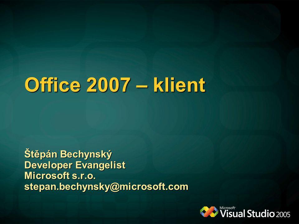 Office 2007 – klient Štěpán Bechynský Developer Evangelist Microsoft s.r.o.