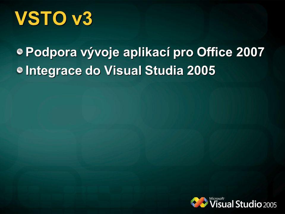 VSTO v3 Podpora vývoje aplikací pro Office 2007 Integrace do Visual Studia 2005