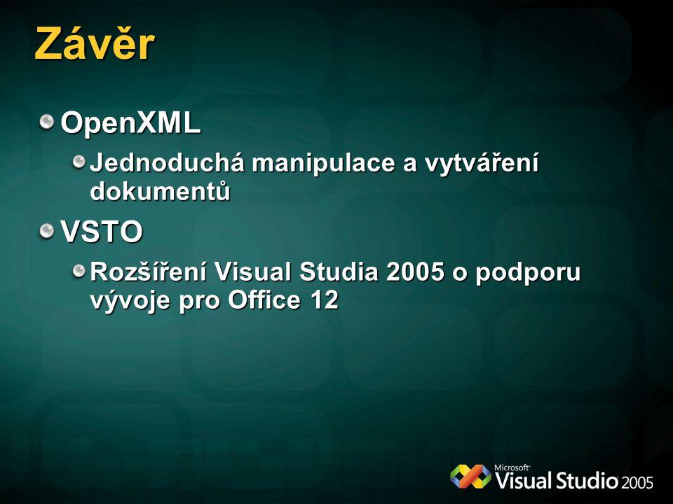 Závěr OpenXML Jednoduchá manipulace a vytváření dokumentů VSTO Rozšíření Visual Studia 2005 o podporu vývoje pro Office 12