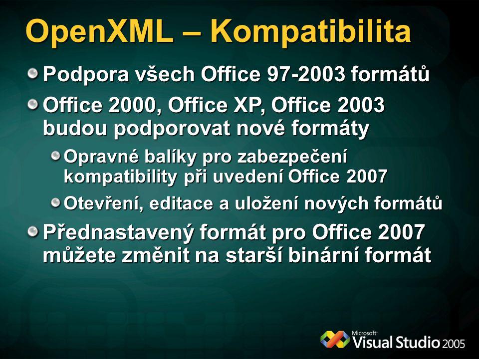 OpenXML – Kompatibilita Podpora všech Office 97-2003 formátů Office 2000, Office XP, Office 2003 budou podporovat nové formáty Opravné balíky pro zabezpečení kompatibility při uvedení Office 2007 Otevření, editace a uložení nových formátů Přednastavený formát pro Office 2007 můžete změnit na starší binární formát