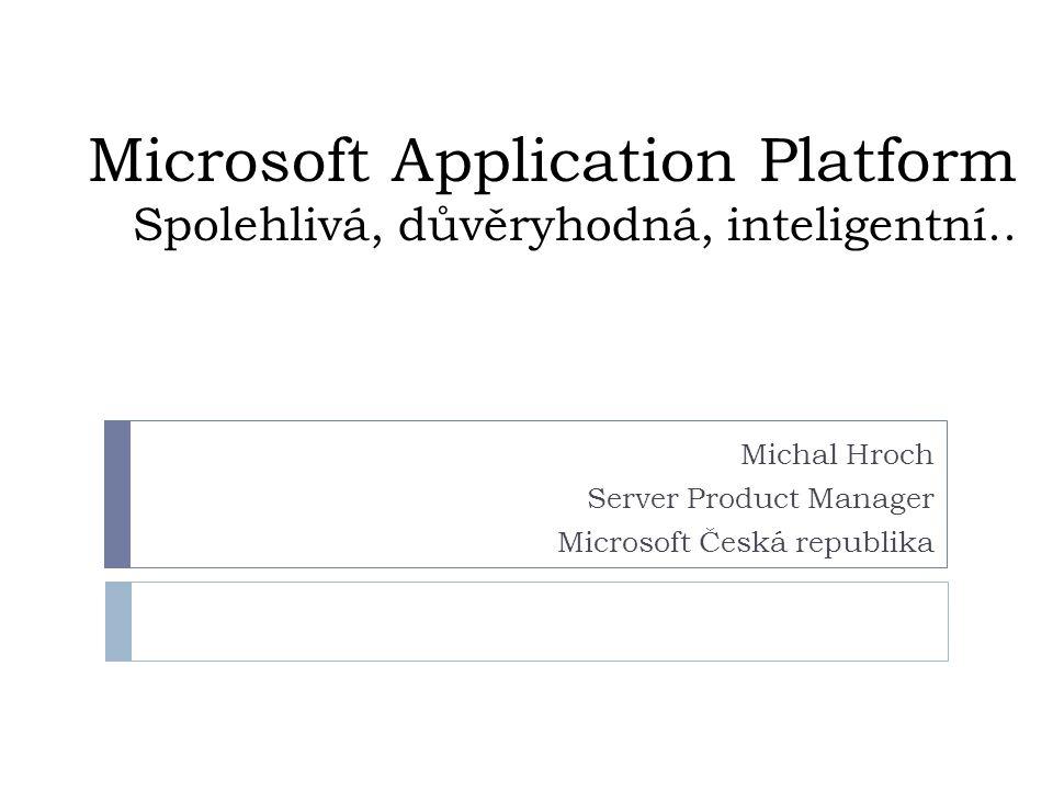 Microsoft Application Platform Spolehlivá, důvěryhodná, inteligentní..