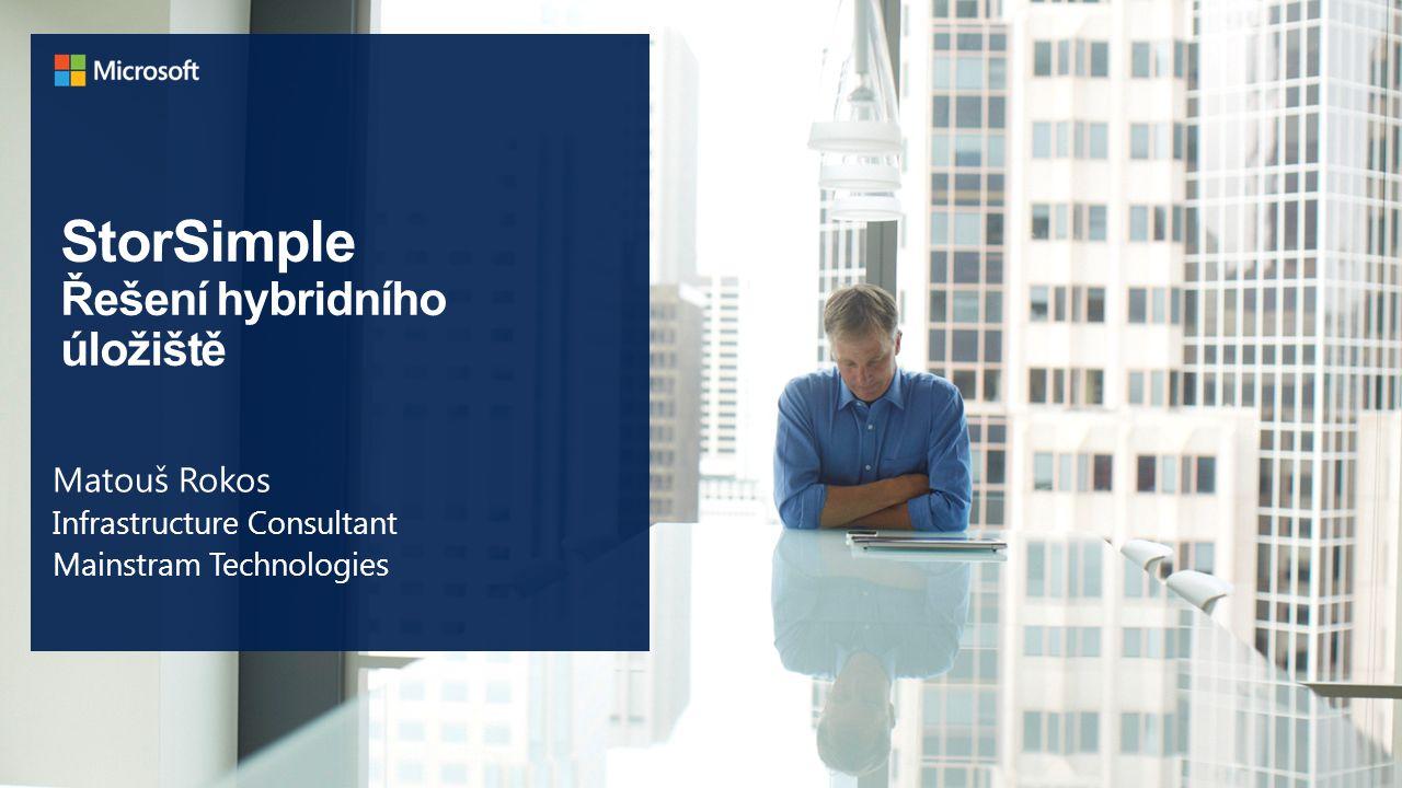 StorSimple Řešení hybridního úložiště Matouš Rokos Infrastructure Consultant Mainstram Technologies
