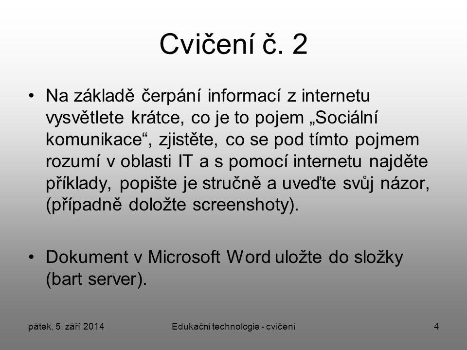 pátek, 5. září 2014Edukační technologie - cvičení4 Cvičení č.