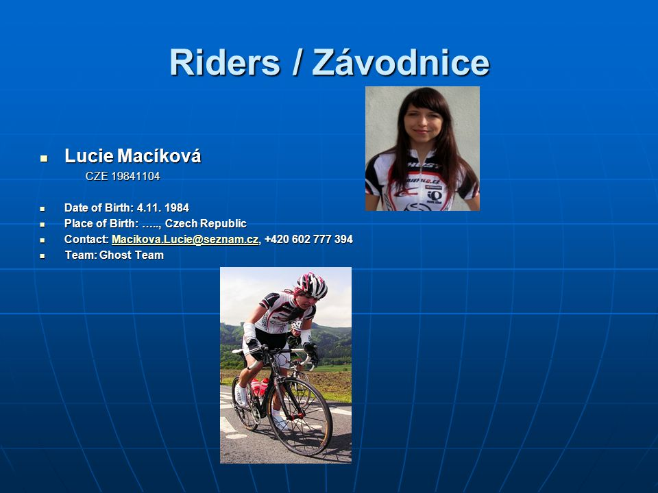 Riders / Závodnice Lucie Macíková Lucie Macíková CZE 19841104 CZE 19841104 Date of Birth: 4.11.