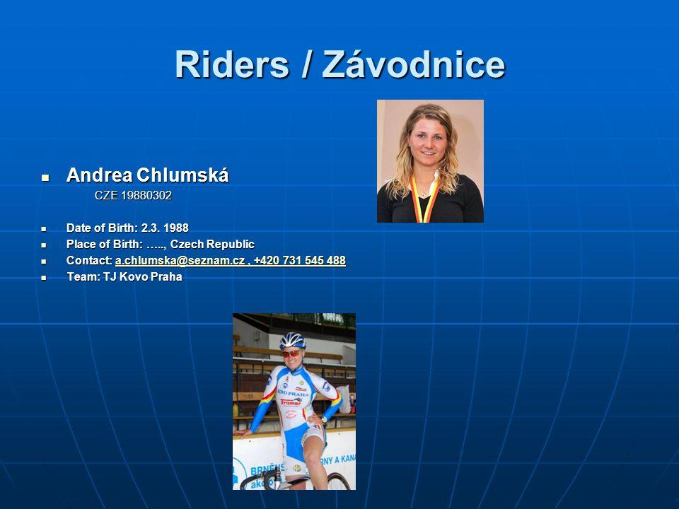 Riders / Závodnice Andrea Chlumská Andrea Chlumská CZE 19880302 CZE 19880302 Date of Birth: 2.3.