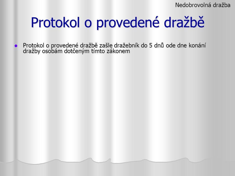 Protokol o provedené dražbě Protokol o provedené dražbě zašle dražebník do 5 dnů ode dne konání dražby osobám dotčeným tímto zákonem Protokol o proved