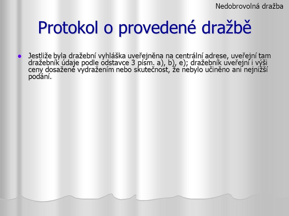 Protokol o provedené dražbě Jestliže byla dražební vyhláška uveřejněna na centrální adrese, uveřejní tam dražebník údaje podle odstavce 3 písm. a), b)