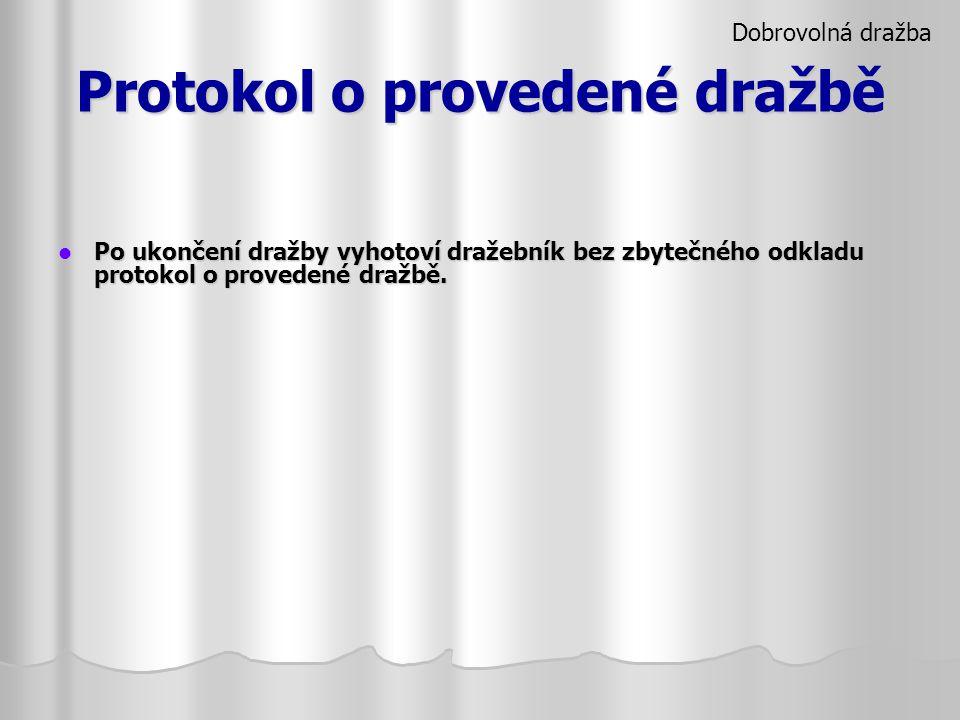 Protokol o provedené dražbě Po ukončení dražby vyhotoví dražebník bez zbytečného odkladu protokol o provedené dražbě. Po ukončení dražby vyhotoví draž