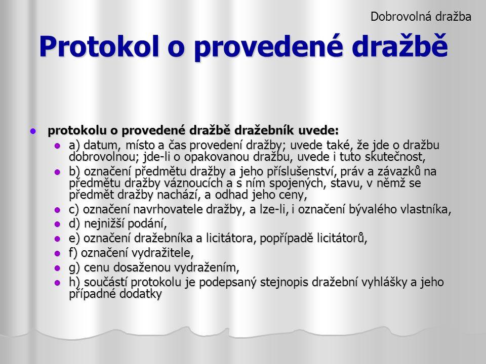 Protokol o provedené dražbě protokolu o provedené dražbě dražebník uvede: protokolu o provedené dražbě dražebník uvede: a) datum, místo a čas proveden