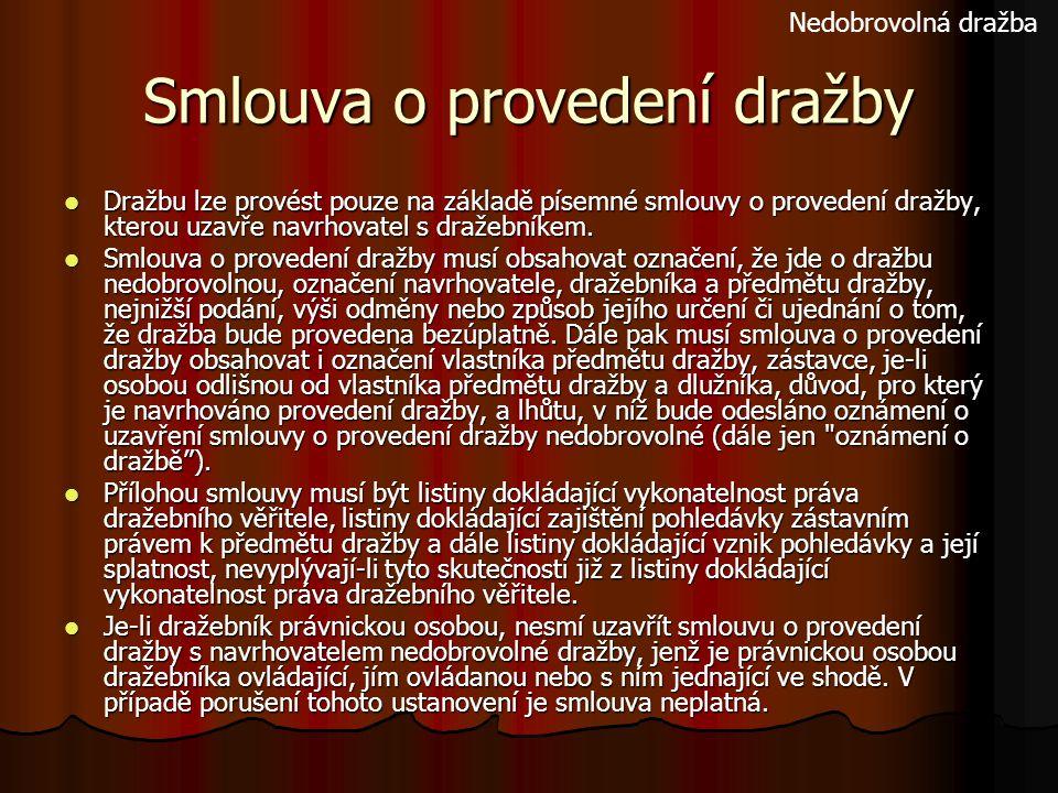 Smlouva o provedení dražby Dražbu lze provést pouze na základě písemné smlouvy o provedení dražby, kterou uzavře navrhovatel s dražebníkem. Dražbu lze