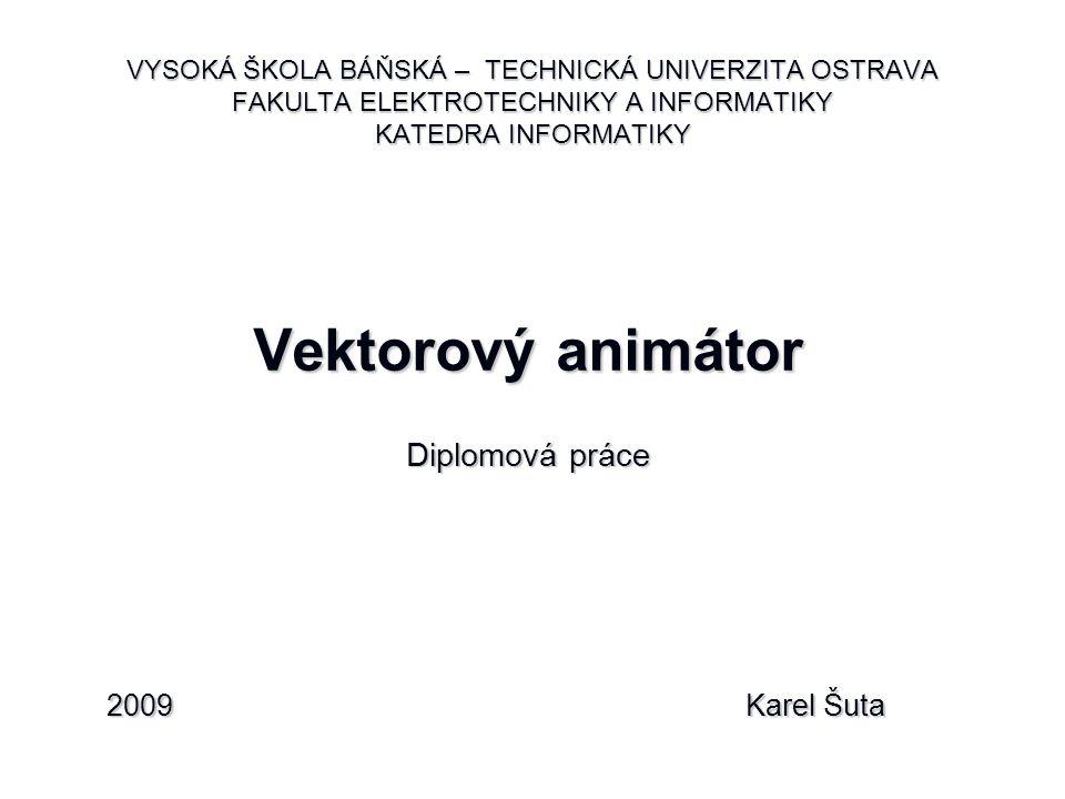 VYSOKÁ ŠKOLA BÁŇSKÁ – TECHNICKÁ UNIVERZITA OSTRAVA FAKULTA ELEKTROTECHNIKY A INFORMATIKY KATEDRA INFORMATIKY Vektorový animátor Diplomová práce 2009Ka