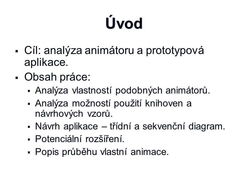 Úvod   Cíl: analýza animátoru a prototypová aplikace.   Obsah práce:   Analýza vlastností podobných animátorů.   Analýza možností použití knih