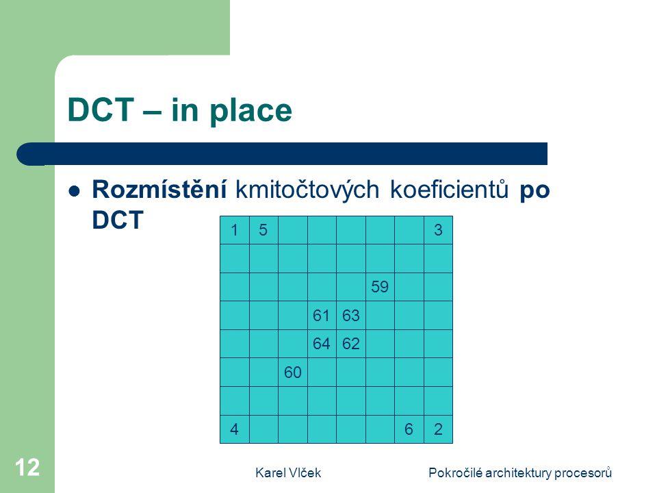 Karel VlčekPokročilé architektury procesorů 12 DCT – in place Rozmístění kmitočtových koeficientů po DCT 153 59 6163 6462 60 426