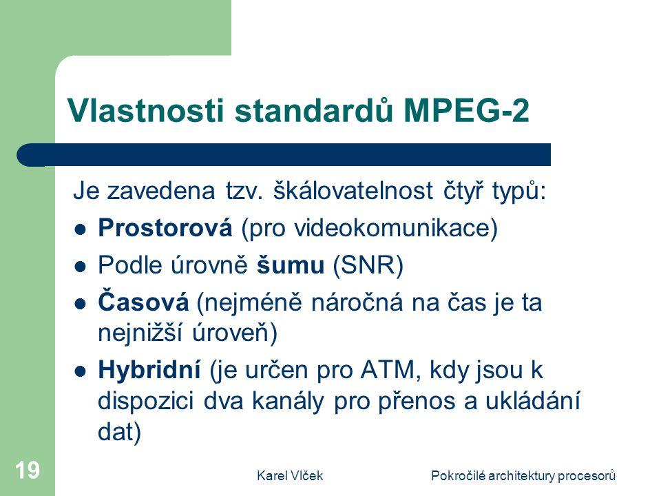Karel VlčekPokročilé architektury procesorů 19 Vlastnosti standardů MPEG-2 Je zavedena tzv.