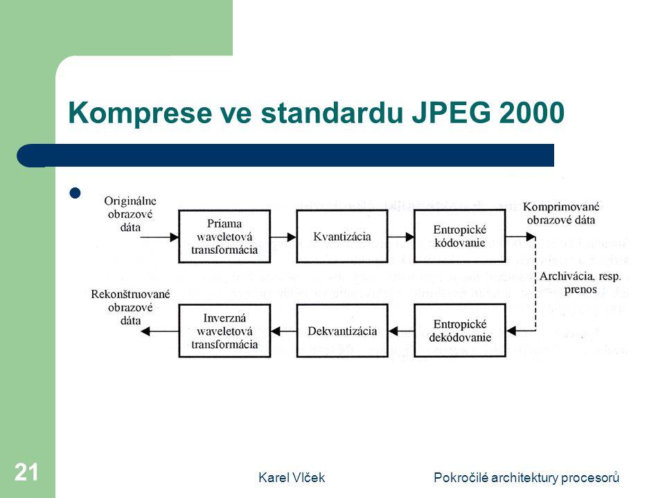 Karel VlčekPokročilé architektury procesorů 21 Komprese ve standardu JPEG 2000 Princip komprese ve standardu JPEG 2000