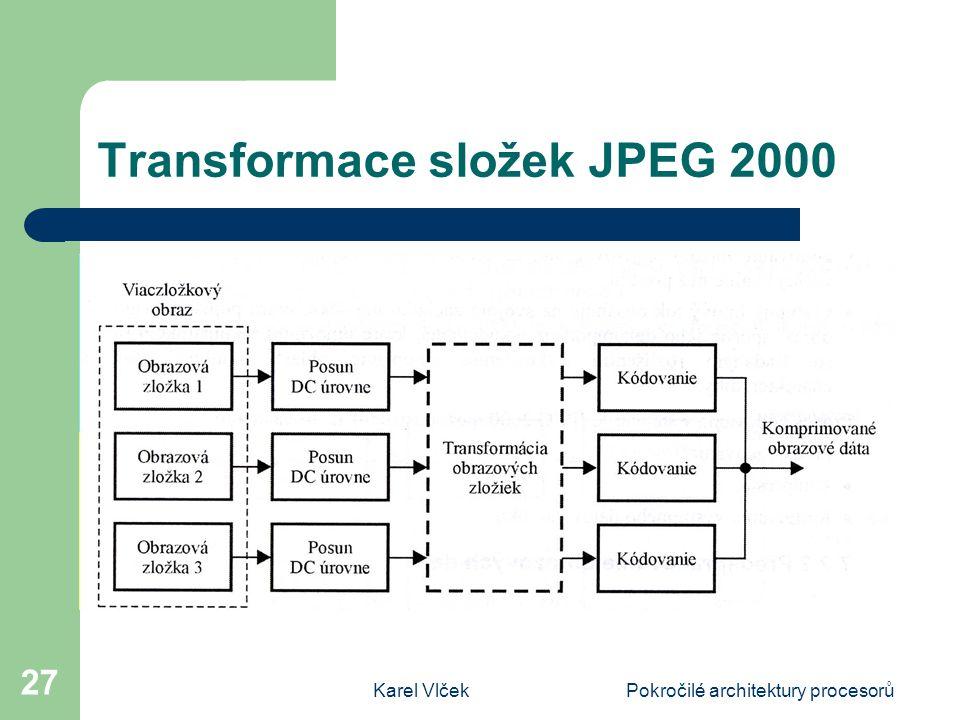 Karel VlčekPokročilé architektury procesorů 27 Transformace složek JPEG 2000 Transformace obrazových složek