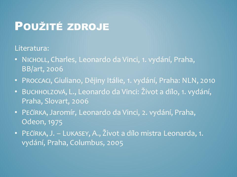 Literatura: N ICHOLL, Charles, Leonardo da Vinci, 1. vydání, Praha, BB/art, 2006 P ROCCACI, Giuliano, Dějiny Itálie, 1. vydání, Praha: NLN, 2010 B UCH