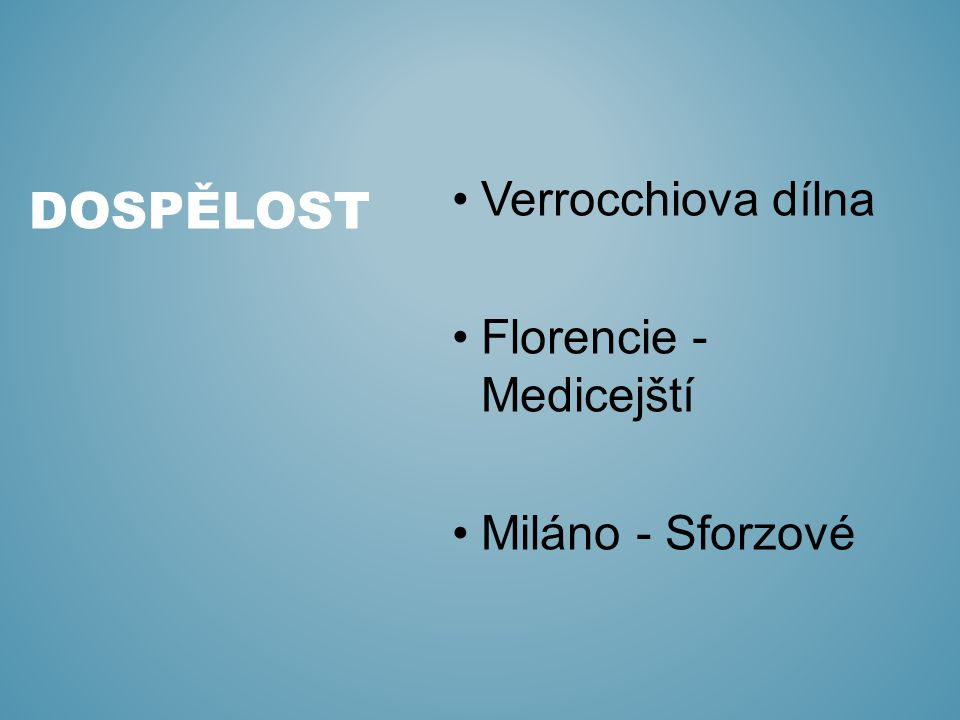 Verrocchiova dílna Florencie - Medicejští Miláno - Sforzové DOSPĚLOST
