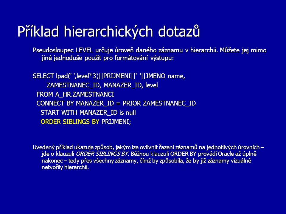 Příklad hierarchických dotazů Pseudosloupec LEVEL určuje úroveň daného záznamu v hierarchii. Můžete jej mimo jiné jednoduše použít pro formátování výs