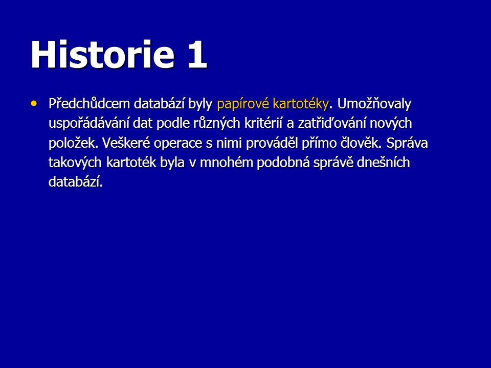 Historie 1 Předchůdcem databází byly papírové kartotéky. Umožňovaly uspořádávání dat podle různých kritérií a zatřiďování nových položek. Veškeré oper