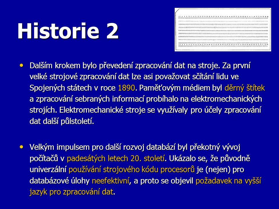 Historie 2 Dalším krokem bylo převedení zpracování dat na stroje. Za první velké strojové zpracování dat lze asi považovat sčítání lidu ve Spojených s