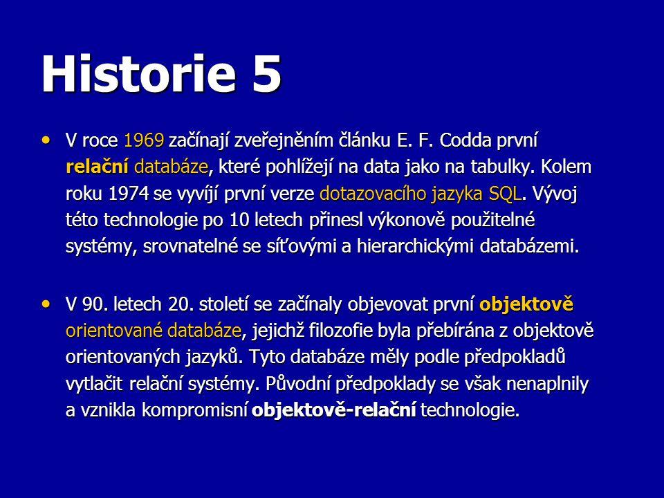 Historie 5 V roce 1969 začínají zveřejněním článku E. F. Codda první relační databáze, které pohlížejí na data jako na tabulky. Kolem roku 1974 se vyv