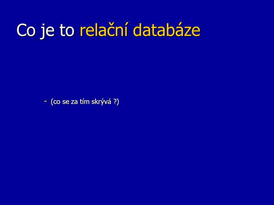 Co je to relační databáze - (co se za tím skrývá ?)