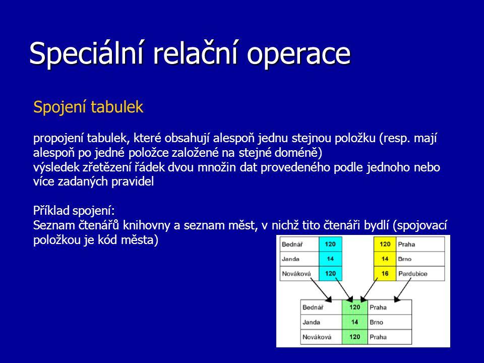Speciální relační operace Spojení tabulek propojení tabulek, které obsahují alespoň jednu stejnou položku (resp. mají alespoň po jedné položce založen