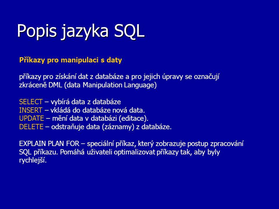 Popis jazyka SQL Příkazy pro manipulaci s daty příkazy pro získání dat z databáze a pro jejich úpravy se označují zkráceně DML (data Manipulation Lang