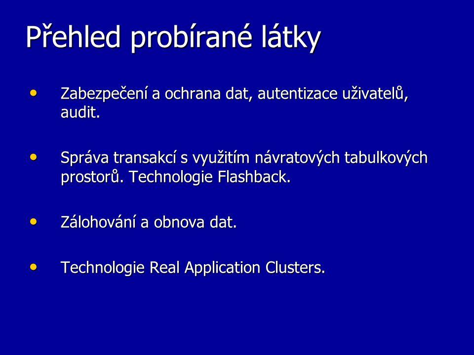 Doporučená literatura Kevin Loney, Bob Bryla Mistrovství v Oracle Database 10g Computer Press, 2006 Luboslav Lacko Oracle - Správa, programování a použití databázového systému.